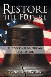 Restore the Future - The Second American Revolution ebook by Donald H. Young