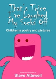 That's Twice I've Laughed My Socks Off: Children's Poetry and Pictures ebook by Steven Attewell