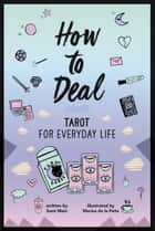 How to Deal: Tarot for Everyday Life ebook by Sami Main, Marisa de la Pena