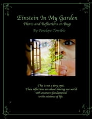 Einstein in My Garden - Photos and Reflections on Bugs ebook by Penelope Torribio