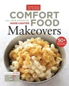 Comfort Food Makeovers - All Your Favorites Made Lighter ebook by