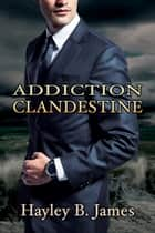 Addiction clandestine ebook by Hayley B. James,Black Jax