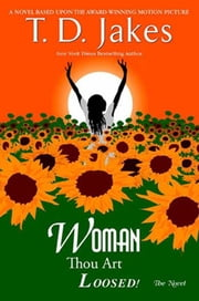 Woman, Thou Art Loosed! The Novel ebook by T. D. Jakes