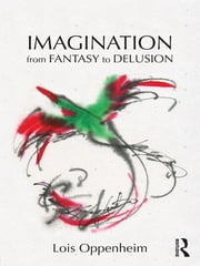 Imagination from Fantasy to Delusion ebook by Lois Oppenheim