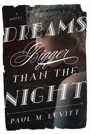 Dreams Bigger Than the Night - A Novel ebook by Paul M. Levitt