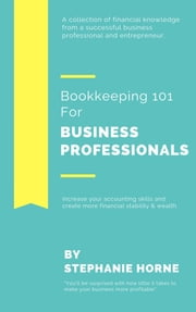 Bookkeeping 101 For Business Professionals | Increase Your Accounting Skills And Create More Financial Stability And Wealth