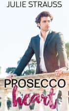 Prosecco Heart ebook by Julie Strauss