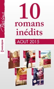 11 romans inédits Passions (nº550 à 554 - août 2015) - Harlequin collection Passions ebook by Kobo.Web.Store.Products.Fields.ContributorFieldViewModel