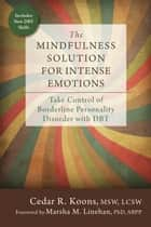 The Mindfulness Solution for Intense Emotions - Take Control of Borderline Personality Disorder with DBT ebook by Cedar R. Koons, MSW, LCSW,...