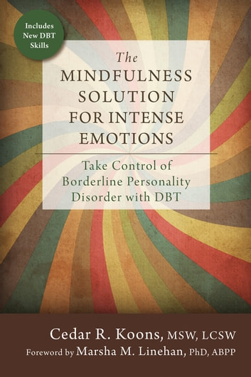 The Mindfulness Solution for Intense Emotions - Take Control of Borderline Personality Disorder with DBT ebook by Cedar R. Koons, MSW, LCSW