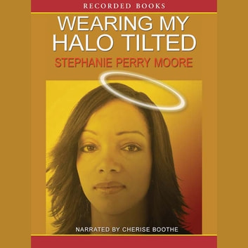 Wearing My Halo Tilted audiobook by Stephanie Perry Moore