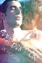 Boys Don't Cry ebook by J.K. Hogan