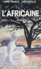 L'Africaine eBook by Anne-France Dautheville
