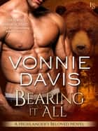 Bearing It All - A Highlander's Beloved Novel ebook by Vonnie Davis