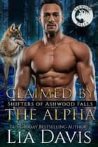 Claimed by the Alpha - Shifters of Ashwood Falls, #13 ebook by