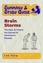 Summary & Study Guide - Brain Storms - The Race to Unlock the Secrets of Parkinson's Disease ebook by Lee Tang