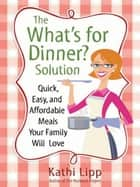 "The ""What's for Dinner?"" Solution ebook by Kathi Lipp"