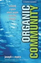 Organic Community (ēmersion: Emergent Village resources for communities of faith) ebook by Joseph R. Myers