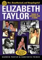 Elizabeth Taylor: There is Nothing Like a Dame - There is Nothing Like a Dame ebook by Darwin Porter, Danforth Prince