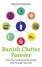 Banish Clutter Forever ebook by Sheila Chandra