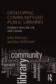 Developing Community-Led Public Libraries - Evidence from the UK and Canada ebook by John Pateman, Ken Williment