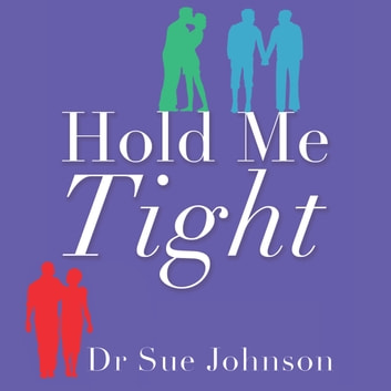 Hold Me Tight - Your Guide to the Most Successful Approach to Building Loving Relationships audiobook by Dr Sue Johnson