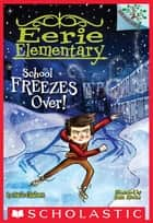 School Freezes Over! A Branches Book (Eerie Elementary #5) ebook by Jack Chabert,Sam Ricks