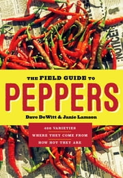 The Field Guide to Peppers ebook by Dave DeWitt,Janie Lamson