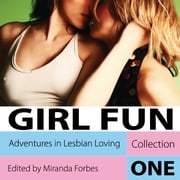 Girl Fun - Adventures in Lesbian Loving Vol. 1 audiobook by Miranda Forbes