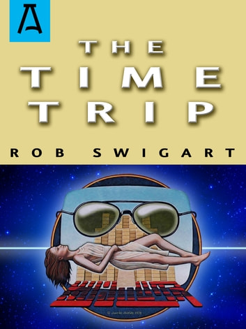 The Time Trip ebook by Rob Swigart