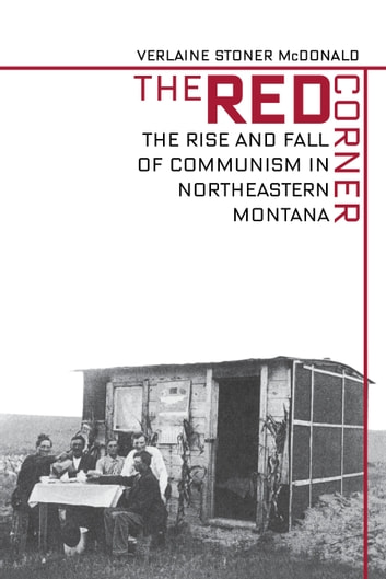 The Red Corner - The Rise and Fall of Communism in Northeastern Montana ebook by Verlaine Stoner McDonald