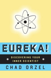 Eureka - Discovering Your Inner Scientist ebook by Chad Orzel