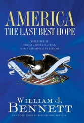 America: The Last Best Hope (Volume II) - From a World at War to the Triumph of Freedom ebook by William J. Bennett