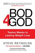 Bod4God - Twelve Weeks to Lasting Weight Loss ebook by Steve Reynolds, Vicki Heath