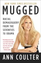 Mugged - Racial Demagoguery from the Seventies to Obama 電子書籍 by Ann Coulter
