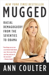 Mugged - Racial Demagoguery from the Seventies to Obama ebook by Ann Coulter