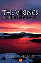 The Vikings: Pioneers in the Land of Ice ebook by Robert Wernick