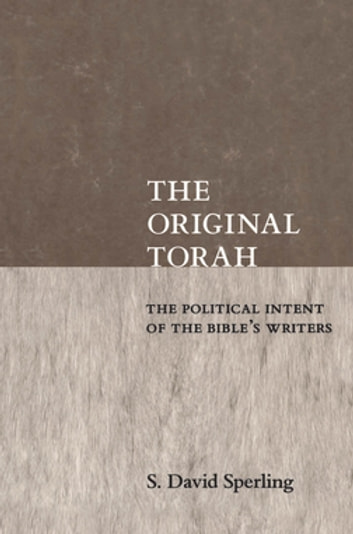The Original Torah - The Political Intent of the Bible's Writers ebook by S. David Sperling