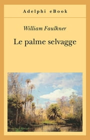 Le palme selvagge ebook by William Faulkner