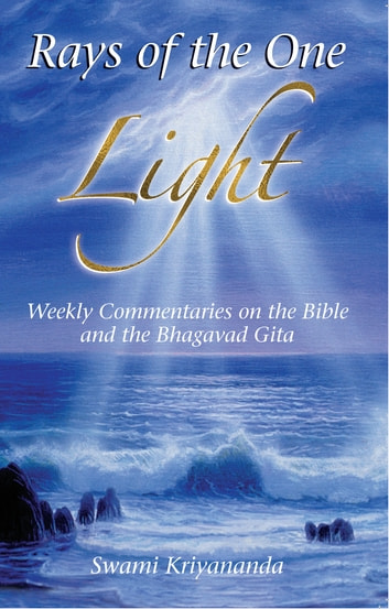 Rays of the One Light - Weekly Commentaries on the Bible & Bhagavad Gita ebook by Swami Kriyananda,Donald J. Walters