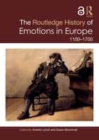 The Routledge History of Emotions in Europe - 1100-1700 ebook by Susan Broomhall, Andrew Lynch