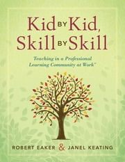 Kid by Kid, Skill by Skill - Teaching in a Professional Learning Community at Work™ ebook by Robert Eaker,Janel Keating