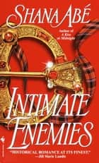Intimate Enemies - A Novel ebook by Shana Abe