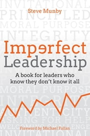 Imperfect Leadership - A book for leaders who know they don't know it all ebook by Steve Munby, Michael Fullan