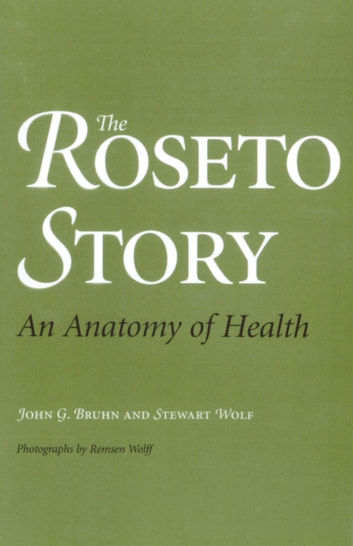 The Roseto Story - An Anatomy of Health ebook by Stewart Wolf,John G. Bruhn