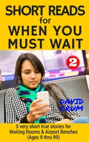Short Reads for When You Must Wait Volume 2 ebook by David Crum