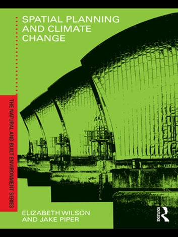 Spatial Planning and Climate Change ebook by Elizabeth Wilson,Jake Piper