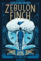 The Death and Life of Zebulon Finch, Volume Two ebook by Daniel Kraus