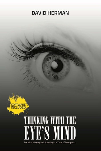 Thinking with the Eye's Mind: Decision Making and Planning in a Time of Disruption ebook by David Herman