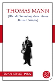 Über die Sammlung »Letters from Russian Prisons« - Text ebook by Thomas Mann